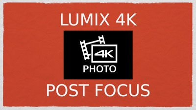Lumix 4K Post focus